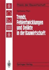 Trends, Fehlentwicklungen und Delikte in der Bauwirtschaft