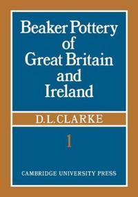 Beaker Pottery of Great Britain and Ireland