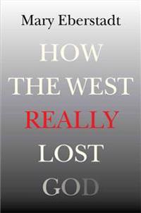 How the West Really Lost God: A New Theory of Secularization
