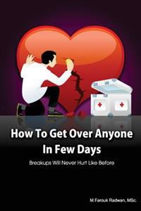 How to Get Over Anyone in Few Days (Paperback): Breakups Will Never Hurt Like Before
