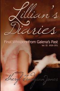 Lillian's Diaries: Final Whispers from Galena's Past: Vol. III 1926-1931