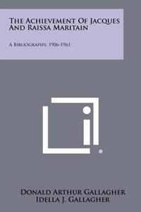 The Achievement of Jacques and Raissa Maritain: A Bibliography, 1906-1961