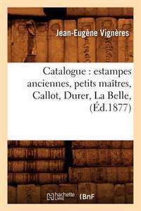 Catalogue: Estampes Anciennes, Petits Maitres, Callot, Durer, La Belle, (Ed.1877)