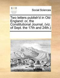 Two Letters Publish'd in Old England