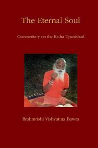 The Eternal Soul: Commentary on the Katha Upanishad