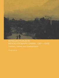 Intellectuals in Revolutionary China, 1921-1949