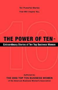 The Power of Ten - Extraordinary Stories of Ten Top Business Women