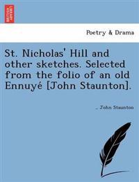 St. Nicholas' Hill and Other Sketches. Selected from the Folio of an Old Ennuye [John Staunton].
