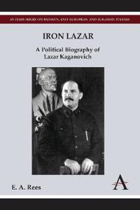 Iron Lazar: A Political Biography of Lazar Kaganovich