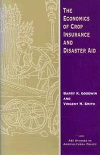 The Economics of Crop Insurance and Disaster Aid