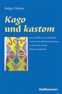 Kago Und Kastom: Zum Verhaltnis Von Kultureller Fremd- Und Selbstwahrnehmung in West New Britain (Papua-Neuguinea)