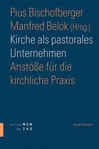 Kirche ALS Pastorales Unternehmen: Anstosse Fur Die Kirchliche Praxis