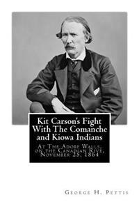 Kit Carson's Fight with the Comanche and Kiowa Indians: At the Adobe Walls, on the Canadian Rive, November 25, 1864