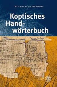 Koptisches Handworterbuch: Bearbeitet Auf Der Grundlage Des Koptischen Handworterbuchs Von Wilhelm Spiegelberg