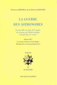 La Guerre Des Astronomes. Volume II: La Querelle Au Sujet de L'Origine Du Systeme Geo-Heliocentrique a la Fin Du Xvie Siecle