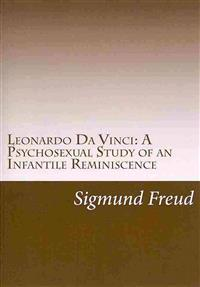 Leonardo Da Vinci: A Psychosexual Study of an Infantile Reminiscence: Sexuality and Genius
