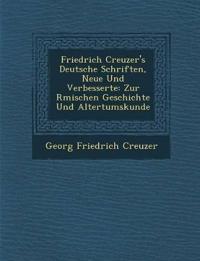 Friedrich Creuzer's Deutsche Schriften, Neue Und Verbesserte: Zur R¿mischen Geschichte Und Altertumskunde