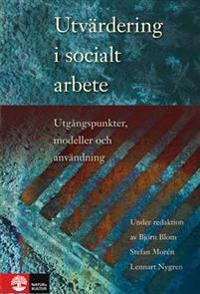 Utvärdering i socialt arbete : Utgångspunkter, modeller och användning