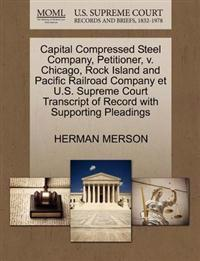 Capital Compressed Steel Company, Petitioner, V. Chicago, Rock Island and Pacific Railroad Company Et U.S. Supreme Court Transcript of Record with Supporting Pleadings
