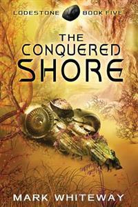 Lodestone Book Five: The Conquered Shore
