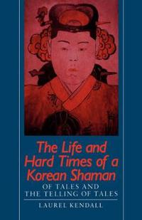 The Life and Hard Times of a Korean Shaman
