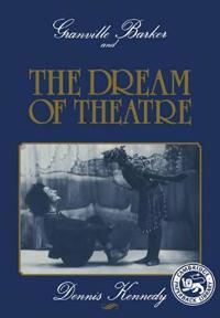 Granville Barker and the Dream of Theatre