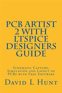 Pcbartist 2 with Ltspice Designers Guide: Schematic Capture, Simulation and Layout of PCBs with Free Software