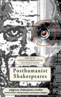 Posthumanist Shakespeares