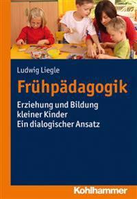 Fruhpadagogik: Erziehung Und Bildung Kleiner Kinder - Ein Dialogischer Ansatz