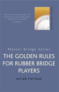 The Golden Rules For Rubber Bridge Players