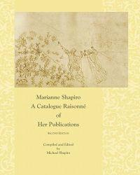 Marianne Shapiro: A Catalogue Raisonne of Her Publications, 2nd Edition
