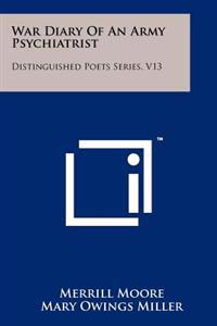 War Diary of an Army Psychiatrist: Distinguished Poets Series, V13