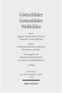 Gotterbilder - Gottesbilder - Weltbilder: Polytheismus Und Monotheismus in Der Welt Der Antike. Band I: Agypten, Mesopotamien, Persien, Kleinasien, Sy