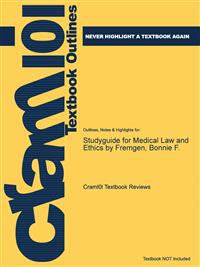Studyguide for Medical Law and Ethics by Fremgen, Bonnie F.
