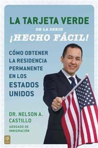 La Tarjeta Verde: Como Obtener la Residencia Permanente en los Estados Unidos = The Green Card