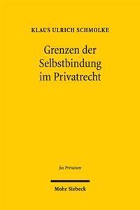 Grenzen Der Selbstbindung Im Privatrecht: Rechtspaternalismus Und Verhaltensokonomik Im Familien-, Gesellschafts- Und Verbraucherrecht