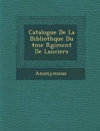 Catalogue de La Biblioth Que Du 4me R Giment de Lanciers