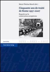 Cinquante ANS de Traite de Rome 1957-2007: Regards Sur La Construction Europeenne
