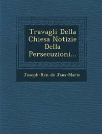 Travagli Della Chiesa Notizie Della Persecuzioni...