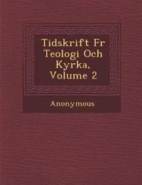 Tidskrift Fur Teologi Och Kyrka, Volume 2