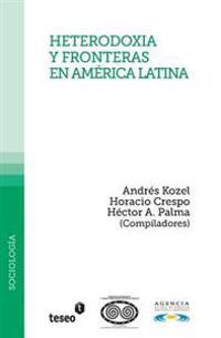 Heterodoxia y Fronteras En America Latina: Andres Kozel, Horacio y Hector A. Palma (Compiladores)