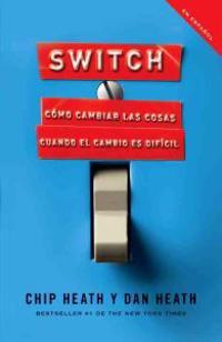 Switch: Como Cambiar las Cosas Cuando Cambiar Es Dificil = Switch