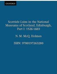 Scottish Coins in the National Museums of Scotland, Edinburgh, Part I