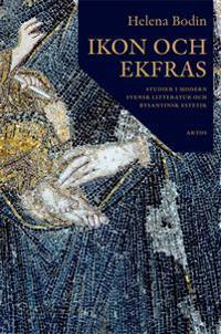 Ikon och Ekfras : studier i moderns svensk litteratur och bysantinsk estetik