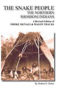 """The Snake People"" The Northern Shoshoni Indians"