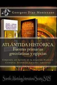 Atlantida Historica. Fuentes Primarias Grecolatinas y Egipcias: Compendio del Epitome de La Atlantida Historico-Cientifica. Evidencias y Pruebas Indic