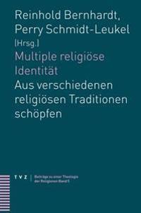 Multiple Religiose Identitat: Aus Verschiedenen Religiosen Traditionen Schopfen