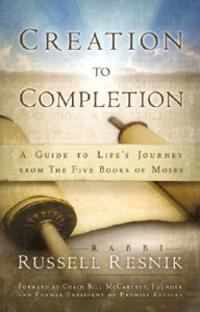 Creation to Completion: A Guide to Life's Journey from the Five Books of Moses