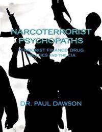 Narcoterrorist Psychopaths: Terrorist Finance, Drug Politics and the CIA