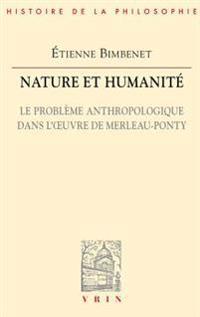 Nature Et Humanite.: Le Probleme Anthropologique Dans L'Oeuvre de Merleau-Ponty.